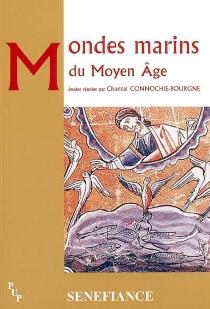 Mondes marins du Moyen Age : actes du 30e Colloque du CUER MA, 3, 4 et 5 mars 2005 - Centre universitaire d'études et de recherches médiévales . Colloque (30 ; 2005)
