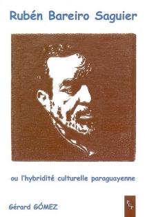 Rubén Bareiro Saguier ou L'hybridité culturelle paraguayenne - GérardGomez