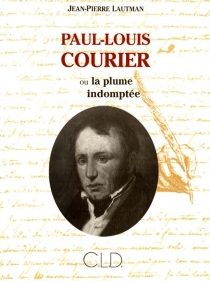 Paul-Louis Courier ou La plume indomptée - Jean-Pierre Lautman