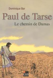 Paul de Tarse : le chemin de Damas - DominiqueBar