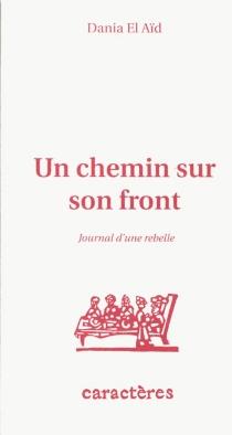 Un chemin sur son front : journal d'une rebelle - Dania el-Aïd