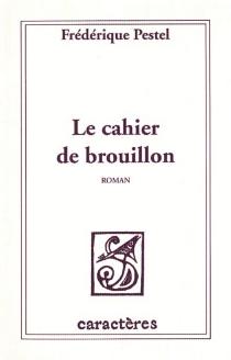 Le cahier de brouillon - FrédériquePestel