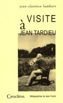 Visite à Jean Tardieu - Jean-ClarenceLambert