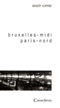 Bruxelles Midi, Paris Nord - BenoîtCoppée