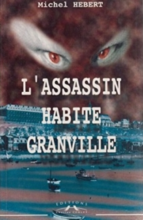L'assassin habite Granville - Michel Hébert