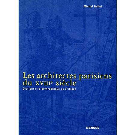 Les architectes parisiens du xviiie si cle dictionnaire for Dictionnaire des architectes