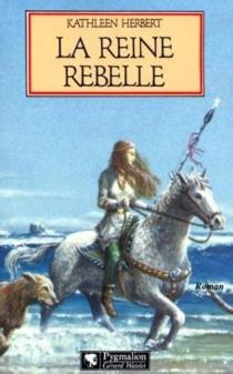 La Reine rebelle - KathleenHerbert