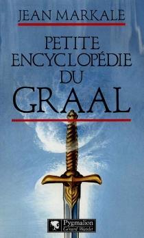 Petite encyclopédie du Graal - JeanMarkale
