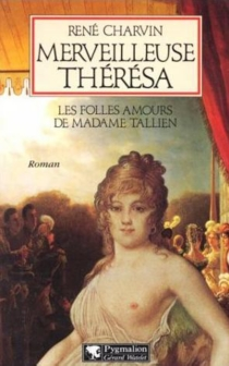 Merveilleuse Thérésa : les folles amours de Madame Tallien - RenéCharvin