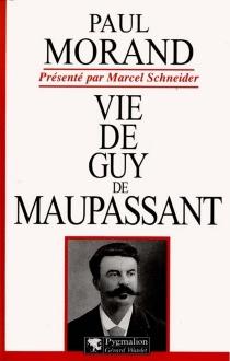 Vie de Guy de Maupassant - PaulMorand