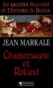 Charlemagne et Roland - JeanMarkale