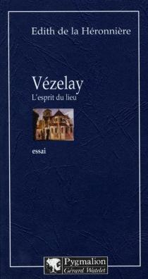 Vézelay, l'esprit du lieu - Edith deLa Héronnière