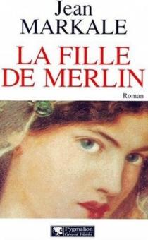 La fille de Merlin - JeanMarkale