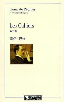 Les cahiers : inédits, 1887-1936 - Henri deRégnier