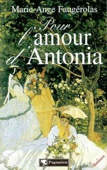 Pour l'amour d'Antonia - Marie-AngeFaugérolas