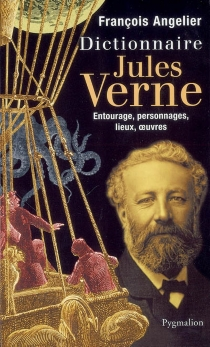 Dictionnaire Jules Verne : mémoire-personnages-lieux-oeuvres - FrançoisAngelier