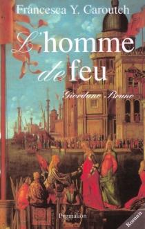 L'homme de feu : Giordano Bruno - YvonneCaroutch