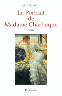 Le portrait de Mme Charbuque - Jeffrey Ford