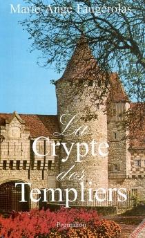 La crypte des templiers - Marie-AngeFaugérolas