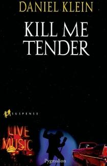 Kill me tender - Daniel M.Klein