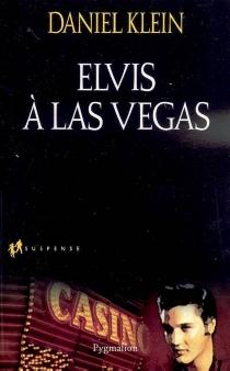 Elvis à Las Vegas - Daniel M.Klein