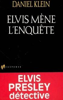 Elvis mène l'enquête - Daniel M.Klein