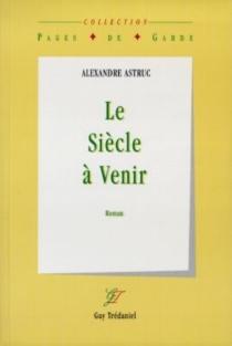 Le siècle à venir - AlexandreAstruc