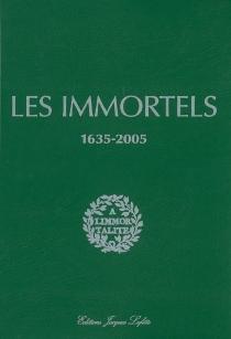 Les immortels : dictionnaire biographique et chronologique des membres de l'Académie française depuis sa création en 1635 jusqu'au début du XXIe siècle -
