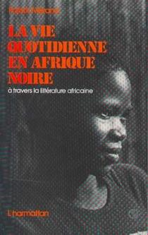 La Vie quotidienne en Afrique noire : A travers la littérature africaine d'expression française - PatrickMérand