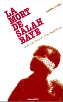 La Mort de Salah Baye : Ou la vie obscure d'un Maghrébin - NabileFarès
