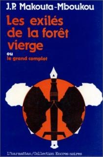 Les Exilés de la forêt vierge : Ou le grand complot - Jean-PierreMakouta-Mboukou