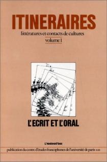 Itinéraires, littératures et contacts de cultures : 01 : L'Ecrit et l'oral - Centre d'études littéraires francophones et comparées