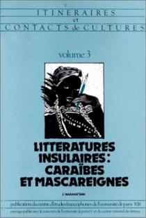 Itinéraires et contacts de cultures : 03 : Littératures insulaires: Caraîbes et Mascareignes -