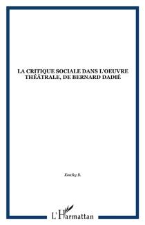 La Critique sociale dans l'oeuvre théâtrale de Bernard Dadié - BarthélemyKotchy