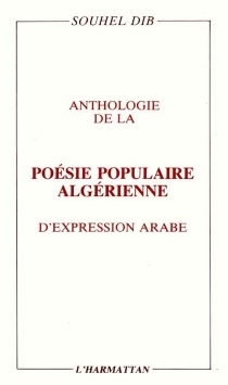 Anthologie de la poésie populaire algérienne d'expression arabe - MohammedSouheil Dib