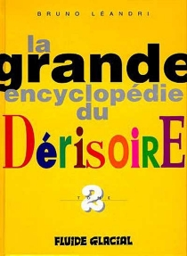 La grande encyclopédie du dérisoire - BrunoLéandri