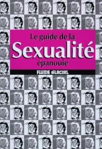 Le guide de la sexualité épanouie -