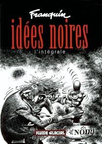 Idées noires : l'intégrale - AndréFranquin