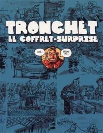 Tronchet : le coffret-surprise - DidierTronchet