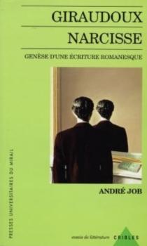 Giraudoux-Narcisse : genèse d'une écriture romanesque - AndréJob