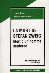 La mort de Stephan Zweig : mort d'un homme moderne - John W.Kiser