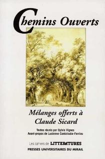 Chemins ouverts : mélanges offerts à Claude Sicard -