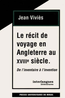 Le récit de voyage en Angleterre au XVIIIe siècle : de l'inventaire à l'invention - JeanViviès