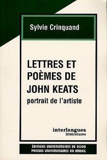 Lettres et poèmes de John Keats : portrait de l'artiste - SylvieCrinquand
