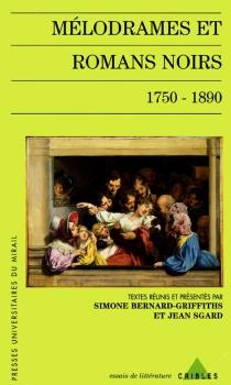 Mélodrames et romans noirs : 1750-1890 -