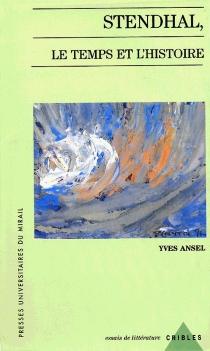 Stendhal, le temps et l'histoire - YvesAnsel