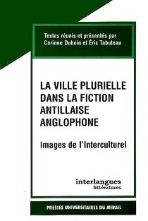 La ville plurielle dans la fiction antillaise anglophone : images de l'interculturel -