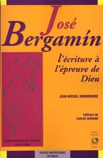 José Bergamin : l'écriture à l'épreuve de Dieu - Jean-MichelMendiboure