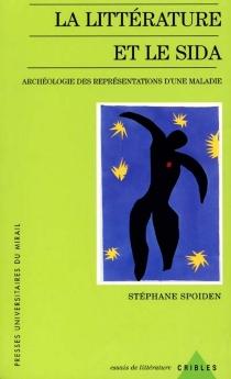 La littérature et le sida : archéologie des représentations d'une maladie - StéphaneSpoiden