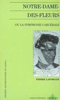 Notre-Dame-des-Fleurs ou La symphonie carcérale - PierreLaforgue